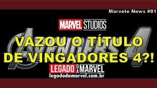 VAZOU O TÍTULO DE VINGADORES 4?! | Marvete News #81