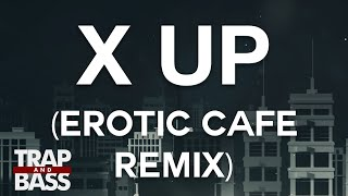 Excision & The Frim - X Up ft. Messinian (Erotic Cafe' Remix) [PREMIERE]