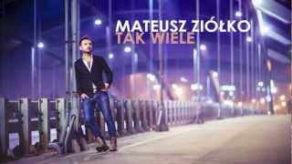 Mateusz Ziółko  - Tak Wiele
