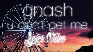 gnash - u don't get me (lyrics video)