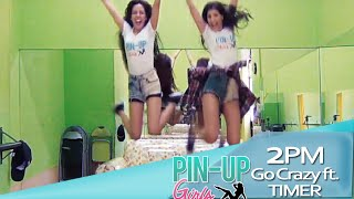 [Funny Version] GO CRAZY - 2PM 【Pin-Up Girls feat. KTIMER】