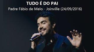 Tudo é do Pai - Padre Fábio de Melo - Joinville (24/09/02016)
