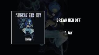 E. Jay - Break Her Off