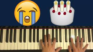 HAPPY BIRTHDAY... but there's no happiness (Sad Piano Version)