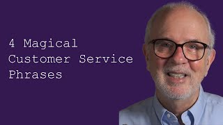 Four Magical Customer Service Phrases (What to Say in Nearly Any Situation)