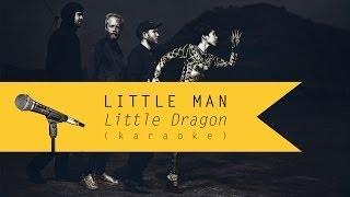 Little Man - Little Dragon (Karaoke Version)
