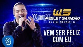 Wesley Safadão - Vem ser feliz com eu [DVD Ao vivo em Brasília]