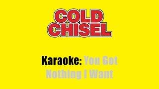 Karaoke: Cold Chisel / You Got Nothing I Want