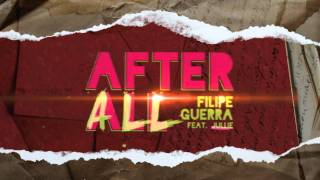 Filipe Guerra Feat. Jullie - After All (official video lyrics)