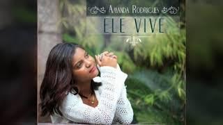 Amanda Rodrigues - Ele vive