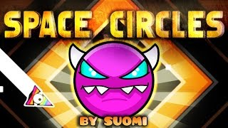 """""""SPACE CIRCLES"""" 100% Complete (MEDIUM DEMON) - by Suomi (All Coins) - Geometry Dash [2.1]"""
