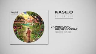 KASE.O - 07. INTERLUDIO QUIEREN COPIAR Prod  JAVATO JONES