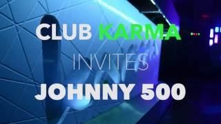 Club Karma Invites Johnny 500