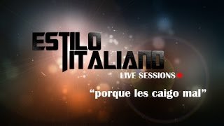 ESTILO ITALIANO - POR QUE LES CAIGO MAL (LIVE SESSION VIDEO)