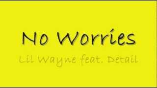 Lil Wayne ft. Detail - No Worries w/ LYRICS