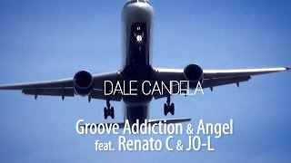 Groove Addiction & Angel feat. Dj Renato C & JO-L - Dale Candela (Official Video)