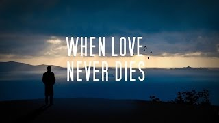 When love never dies by Dirk Hansen