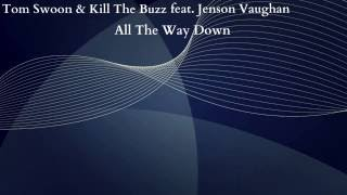 Tom Swoon & Kill The Buzz feat  Jenson Vaughan   All The Way Down