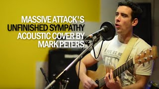 Unfinished Sympathy - Massive Attack: Live Acoustic Cover by Mark Peters