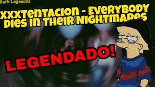 xxxtentacion - Everybody Dies In Their Nightmares (LEGENDADO/ TRADUÇÃO)