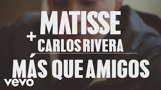 Matisse MX - Más Que Amigos ft. Carlos Rivera