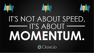 Sales motivation quote: It's not about speed, it's about momentum.