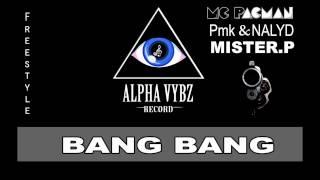 Alpha Vybz Record - Mc PacMan ft Pmk ft NALYD & Mister P - Bang Bang Freestyle