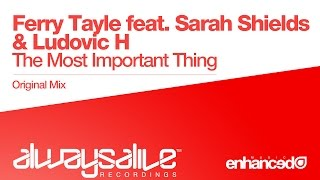 Ferry Tayle ft Sarah Shields & Ludovic H - The Most Important Thing (Original Mix) [OUT NOW]