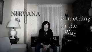 Something in the way - Nirvana (cover)