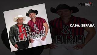 LEO & LEANDRO - CASA SEPARA