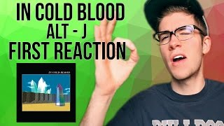 'Bout Time!! In Cold Blood Alt-J First Reaction