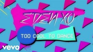 Eden xo - Too Cool To Dance (Lyric Video)