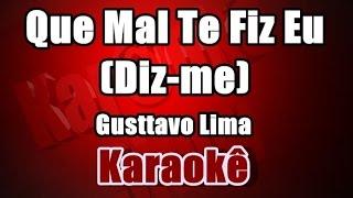 Que Mal Te Fiz Eu (Diz-me) - Gusttavo Lima -Karaokê