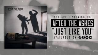 After the Ashes - Just Like You