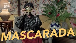 A mascarada - Mulher Feia - Paulo Gustavo - 220 Volts - Humor Multishow