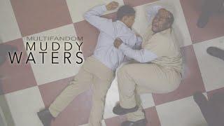 Multifandom | Muddy Waters