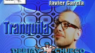 Tranquila - Javier Garcia (( DeeJay Chueco ))
