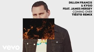 Dillon Francis, Kygo - Coming Over (Tiësto Remix Audio) ft. James Hersey