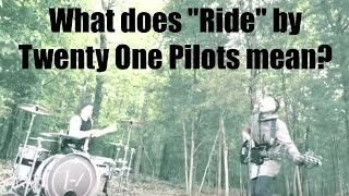 """What does """"Ride"""" by Twenty One Pilots mean? 
