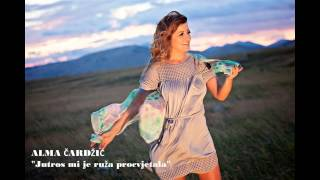 Alma Čardžić - Jutros mi je ruža procvjetala