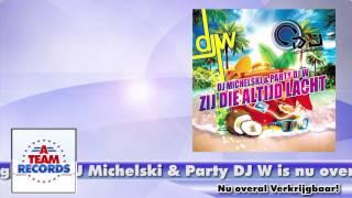 DJ Michelski & Party DJ W - Zij die altijd lacht (Clip)