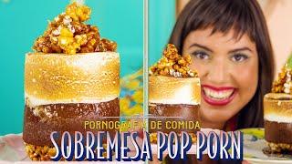POP-PORN | SOBREMESA PORNOGRÁFICA DE CHOCOLATE, MERENGUE E PIPOCA
