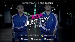 KDA ft. TINASHE - Just Say / ERIC TORRES Choreography