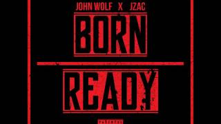John Wolf- Born Ready (Ft. JZAC)