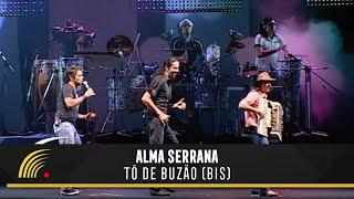Alma Serrana - Tô de Buzão (BIS) - Show Ao Vivo