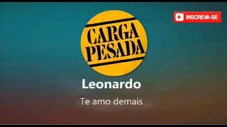 Leonardo Te Amo Demais - Trilha Sonora Carga Pesada