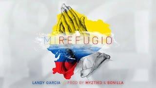 Landy Garcia - Mi Refugio - ( Lyric Video )  Prod Myztiko & Bonilla