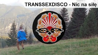 TRANSSEXDISCO - Nic na siłę [OFFICIAL VIDEO]