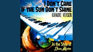 I Don't Care If the Sun Don't Shine (In the Style of Dean Martin) (Karaoke Version)