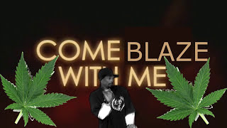 Come blaze with me intro